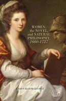 Women, the Novel, and Natural Philosophy, 1660?1727