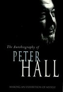 Making an Exhibition of Myself: the autobiography of Peter Hall