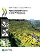 OECD Food and Agricultural Reviews Agricultural Policies in the Philippines