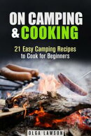 On Camping & Cooking: 21 Easy Camping Recipes to Cook for Beginners