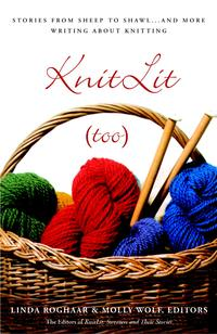 KnitLit(too)StoriesfromSheeptoShawl...andMoreWritingAboutKnitting