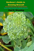 Gardener's Guide to Growing Broccoli