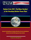 Nuclear Crisis 2011: The Major Accident at the Fukushima Nuclear Power Plant - Reactor Training Manual, Comp…