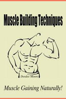 Muscle Building Techniques: Muscle Gaining Naturally!