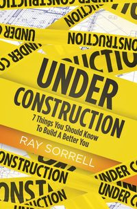 UnderConstruction7ThingsYouShouldKnowtoBuildaBetterYou