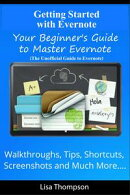 Getting Started with Evernote: Your Beginner's Guide to Master Evernote- Walkthroughs, Tips, Shortcuts, Scre…