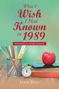 WhatIWishIHadKnownin1989PracticalAdvicefortheBeginningTeacher
