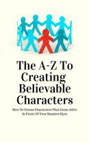 The A - Z to Creating Believable Characters