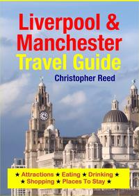 Liverpool&ManchesterTravelGuideAttractions,Eating,Drinking,Shopping&PlacesToStay