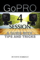 GOPRO HERO 4 SESSION: A GUIDE with TIPS AND TRICKS