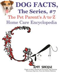 DogFacts,TheSeries#7:ThePetParent'sA-to-ZHomeCareEncyclopediaDogFacts,#7