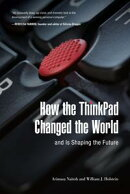 How the ThinkPad Changed the Worldーand Is Shaping the Future