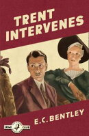 Trent Intervenes: A Detective Story Club Classic Crime Novel (The Detective Club)