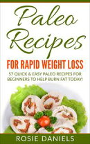 Paleo Recipes for Rapid Weight Loss: 57 Quick & Easy Paleo Recipes for Beginners to Help Burn Fat Today!