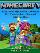 Minecraft Skins, Mods, Tips, Servers, Unblocked, DLC, Favorites Pack, Download Guide Unofficial