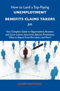 HowtoLandaTop-PayingUnemploymentbenefitsclaimstakersJob:YourCompleteGuidetoOpportunities,ResumesandCoverLetters,Interviews,Salaries,Promotions,WhattoExpectFromRecruitersandMore