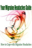 Your Migraine Headaches Guide: How to Cope with Migraine Headaches