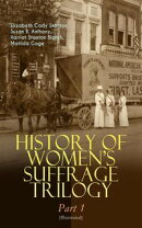 HISTORY OF WOMEN'S SUFFRAGE Trilogy ? Part 1 (Illustrated)