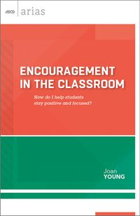 EncouragementintheClassroomHowdoIhelpstudentsstaypositiveandfocused?(ASCDArias)