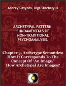 "Chapter 3. Archetype Semantics: How It Corresponds To The Concept Of ""An Image."" How Archetypal Are Images?"