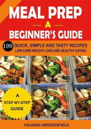 Meal Prep: Beginner's Guide to 100 Quick, Simple and Tasty Recipes Low carb Weight Loss and Healthy Eating