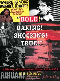 """Bold!Daring!Shocking!True!""AHistoryofExploitationFilms,1919-1959"