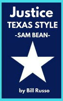 Justice, Texas Style: Sam Bean