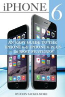 IPhone 6: An Easy Guide to the Iphone 6 & Iphone 6 Plus - 50 Best Features