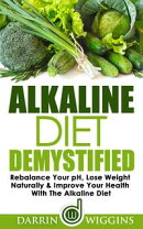 Alkaline Diet: Demystified - Rebalance Your pH, Lose Weight Naturally & Improve Your Health With The Alkalin…