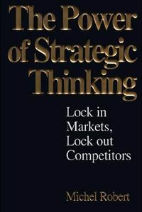 ThePowerofStrategicThinking:LockInMarkets,LockOutCompetitors