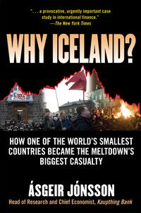 WhyIceland?:HowOneoftheWorld'sSmallestCountriesBecametheMeltdown'sBiggestCasualty:HowOneoftheWorld'sSmallestCountriesBecametheMeltdown'sBiggestCasualtyHowOneoftheWorld'sSmallestCountriesBecametheMeltdown'sBiggestCasualty