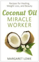 Coconut Oil, Miracle Worker: The All-in-One Elixir for Healing, Weight Loss, and Beauty