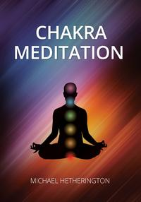 ChakraMeditation:ASimpleYetPowerfulMeditationforTransformationandHealing