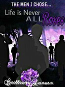 The Men I Chose....Life is Never All Roses