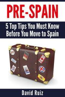 Pre-Spain: 5 Top Tips You Must Know Before You Move to Spain