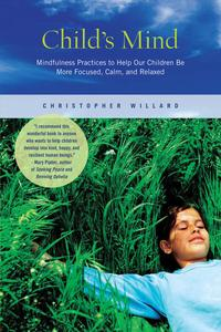 Child'sMindMindfulnessPracticestoHelpOurChildrenBeMoreFocused,Calm,andRelaxed
