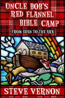 Uncle Bob's Red Flannel Bible Camp: From Eden to the Ark