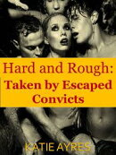 Hard and Rough: Taken by Escaped Convicts