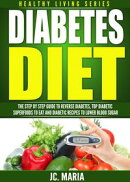 Diabetes Diet: The Step by Step Guide to Reverse Diabetes, Top Diabetic Superfoods to Eat and Diabetic Recip…
