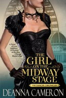 The Girl on the Midway Stage: A Novel of Love, Ambition, and Scandal at the 1893 Chicago World's Fair