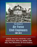 Leading The Way: The History of Air Force Civil Engineers, 1907-2012 - Airfields, Red Horse, World War I and…