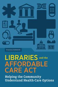 LibrariesandtheAffordableCareActHelpingtheCommunityUnderstandHealth-careOptions
