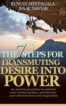 The 7 Steps for Transmuting Desire Into Power: An ancient procedure to unleash your animal magnetism, your creative genius, and attract everything you desire