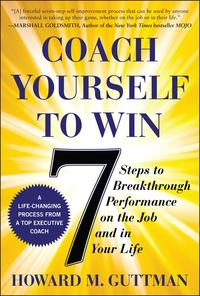 CoachYourselftoWin:7StepstoBreakthroughPerformanceontheJobandInYourLife