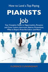 How to Land a Top-Paying Pianists Job: Your Complete Guide to Opportunities, Resumes and Cover Letters, Inte…