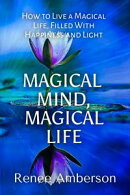 Magical Mind, Magical Life: How to Live a Magical Life, Filled With Happiness and Light