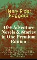 40+ Adventure Novels & Stories in One Premium Edition: King Solomon's Mines, Ayesha, Child of Storm, The Tre…