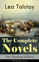 The Complete Novels of Leo Tolstoy in One Premium Edition (World Classics Series)