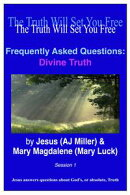 Frequently Asked Questions: Divine Truth Session 1