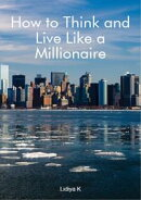 How to Think and Live Like a Millionaire